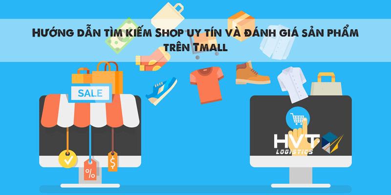 Hướng dẫn tìm kiếm Shop uy tín và đánh giá sản phẩm trên Tmall