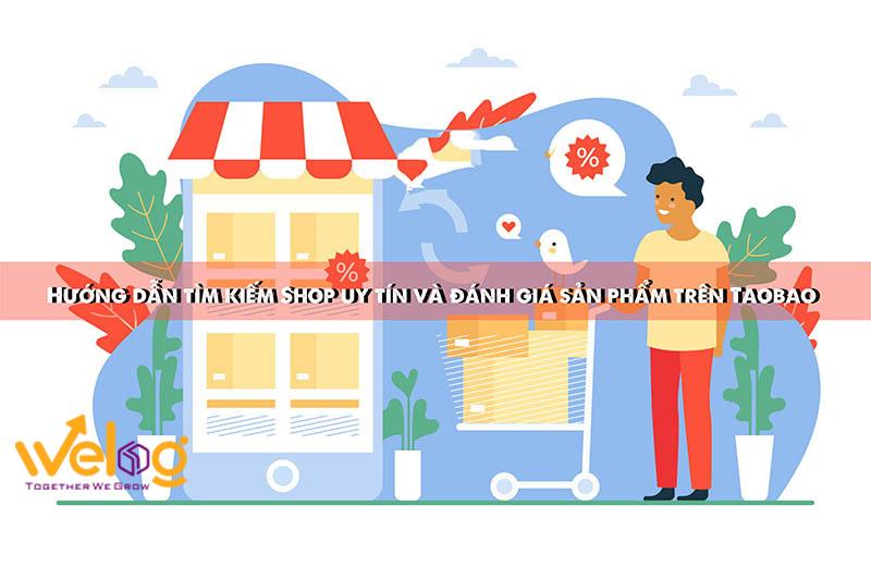 Hướng dẫn tìm kiếm Shop uy tín và đánh giá sản phẩm trên Taobao